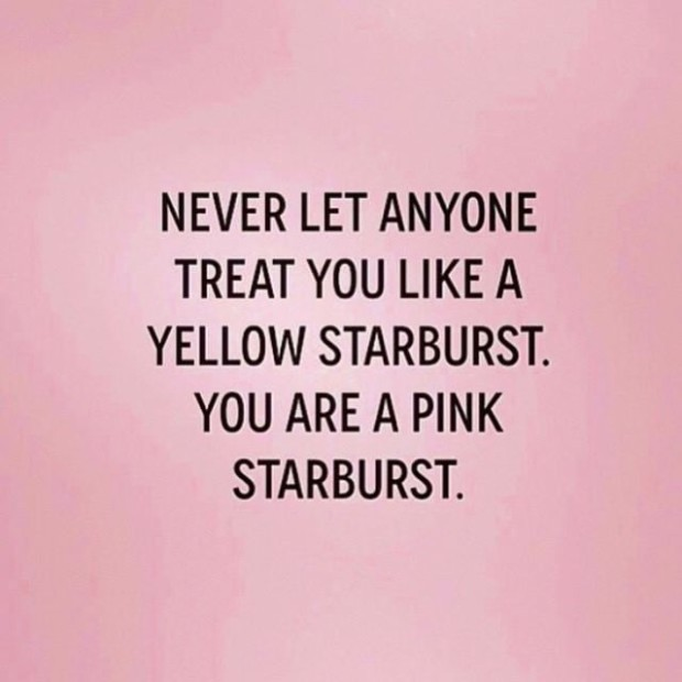 Never let anyone treat you like a yellow starburst